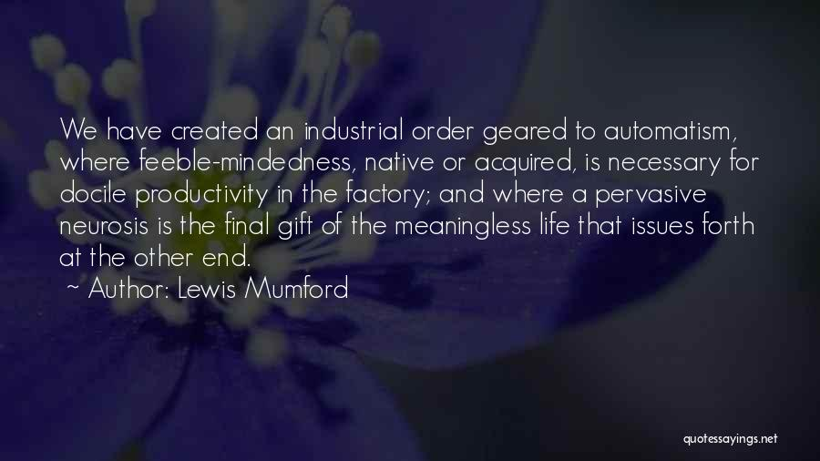 A Meaningless Life Quotes By Lewis Mumford