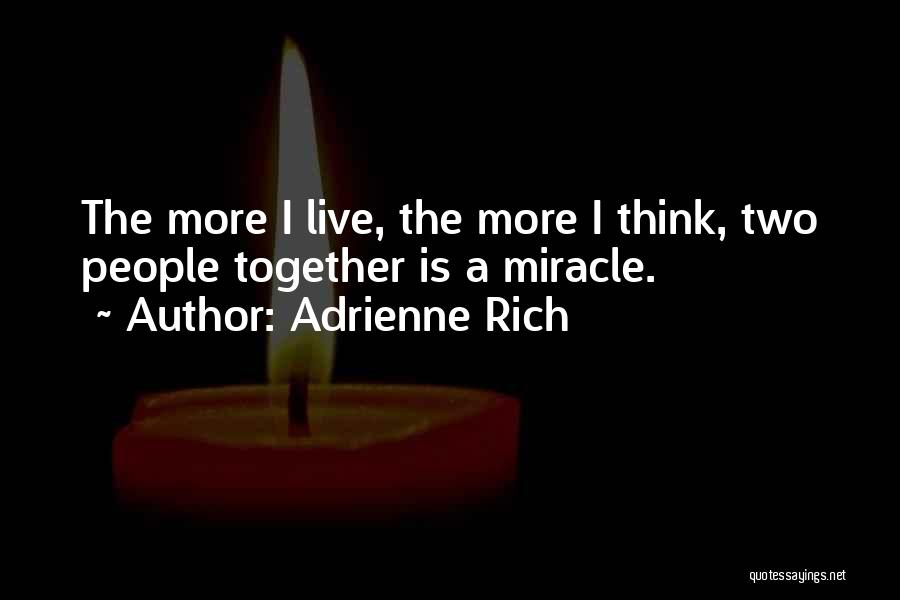 A Miracle Quotes By Adrienne Rich