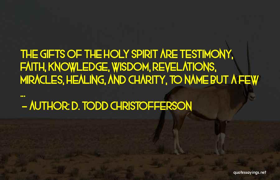 A Miracle Quotes By D. Todd Christofferson