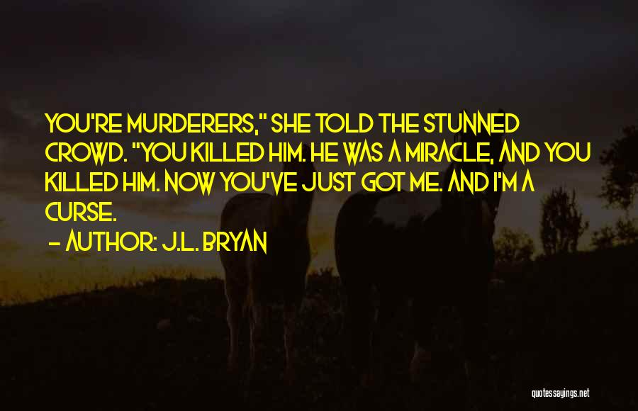 A Miracle Quotes By J.L. Bryan