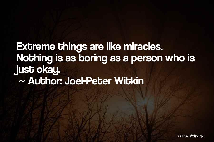A Miracle Quotes By Joel-Peter Witkin