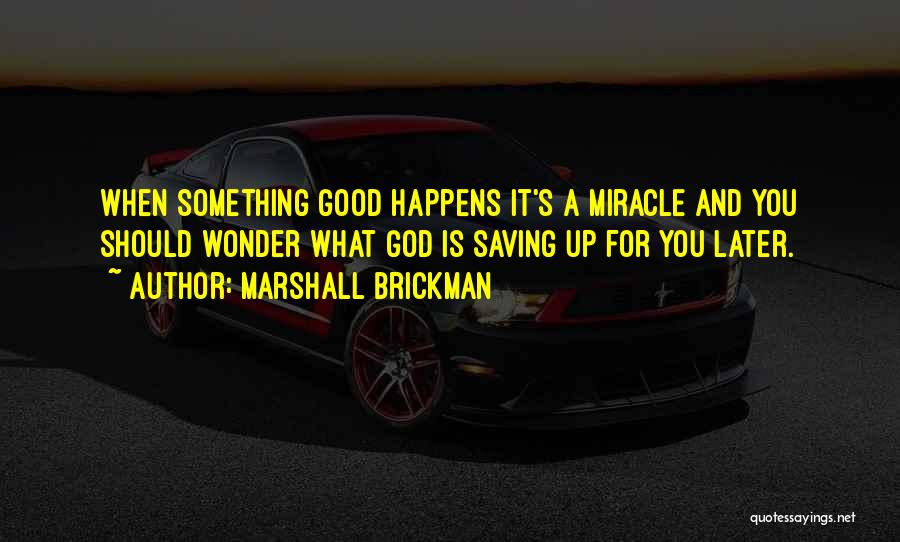 A Miracle Quotes By Marshall Brickman