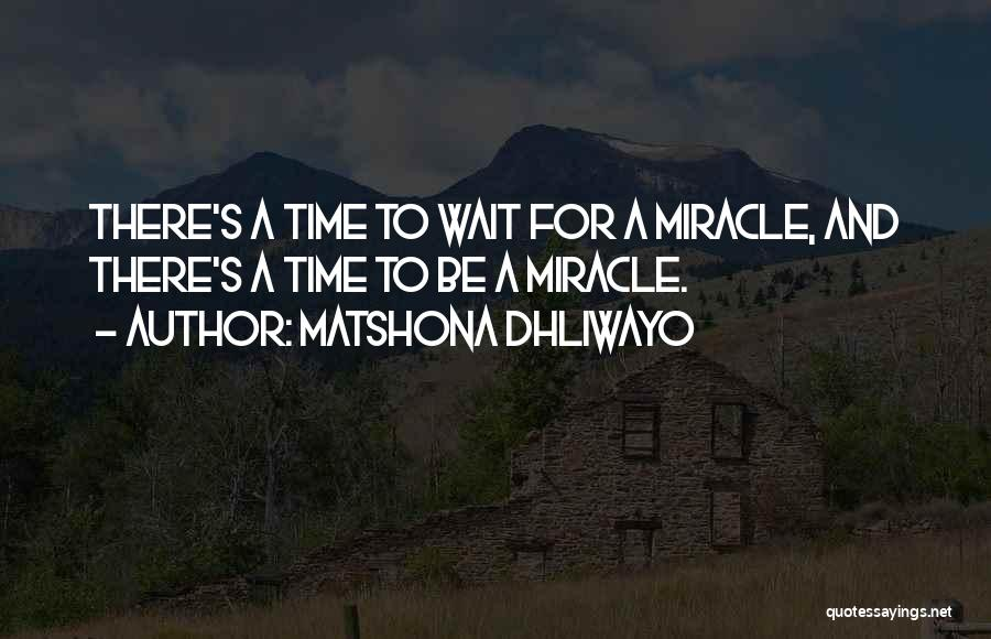 A Miracle Quotes By Matshona Dhliwayo