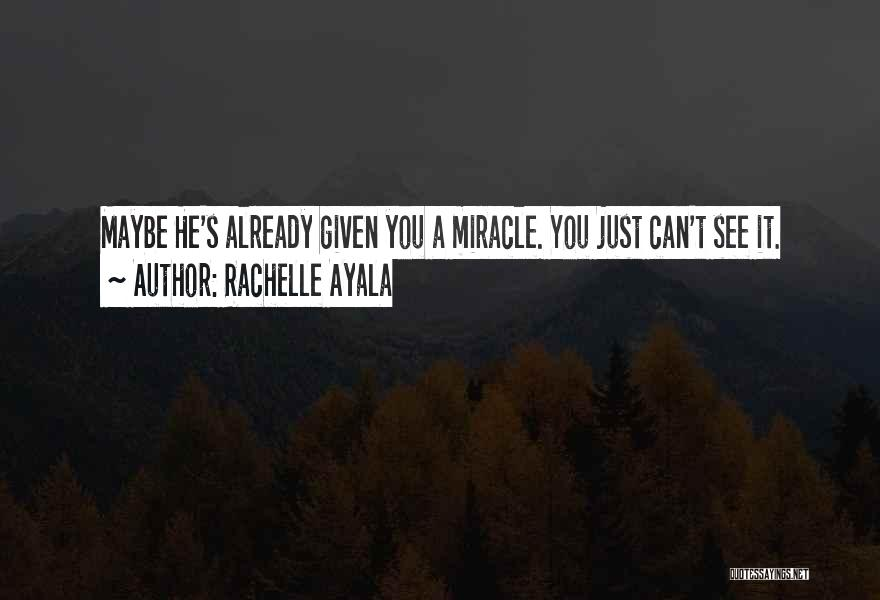 A Miracle Quotes By Rachelle Ayala