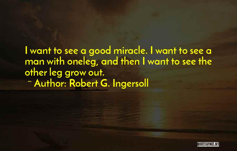A Miracle Quotes By Robert G. Ingersoll