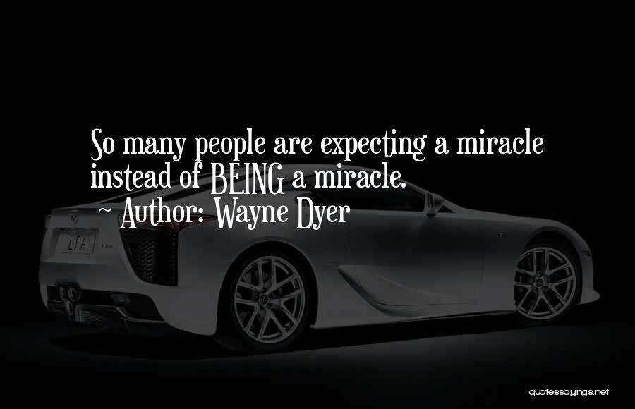A Miracle Quotes By Wayne Dyer