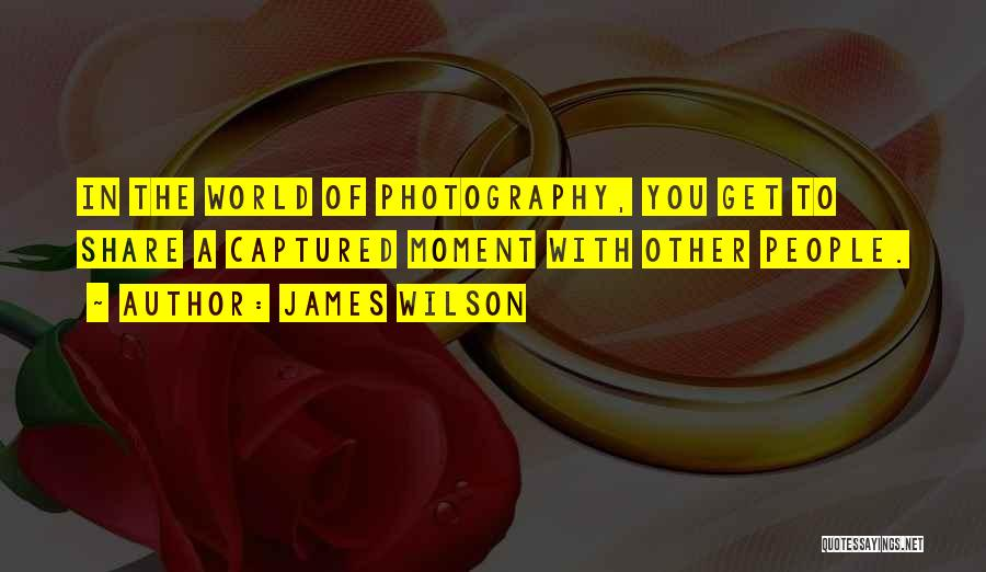 A Moment Captured Quotes By James Wilson