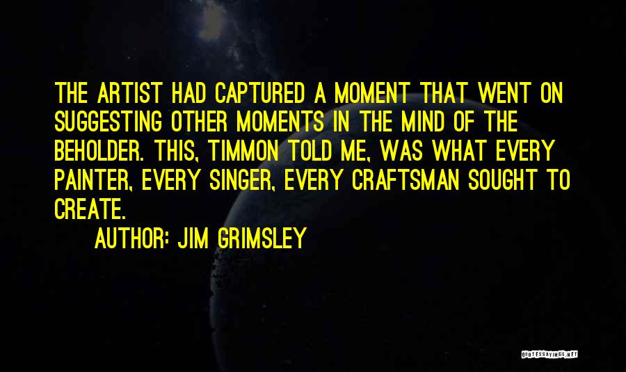 A Moment Captured Quotes By Jim Grimsley