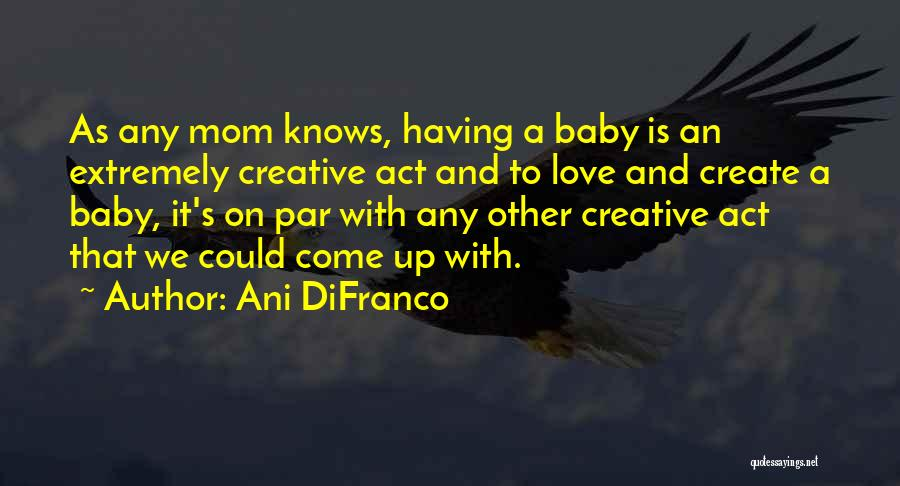 A Mom's Love Quotes By Ani DiFranco