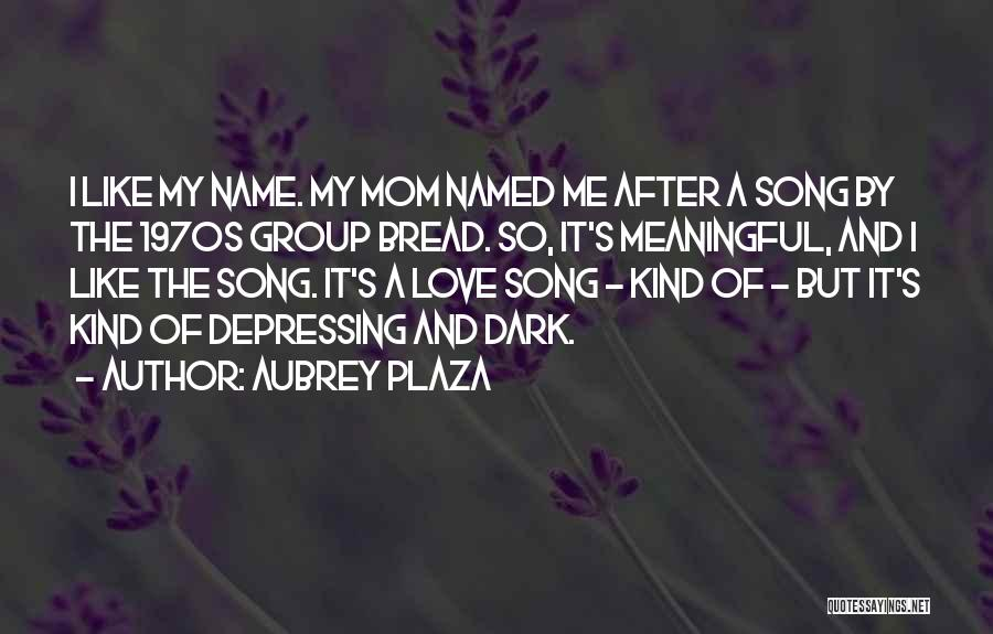 A Mom's Love Quotes By Aubrey Plaza
