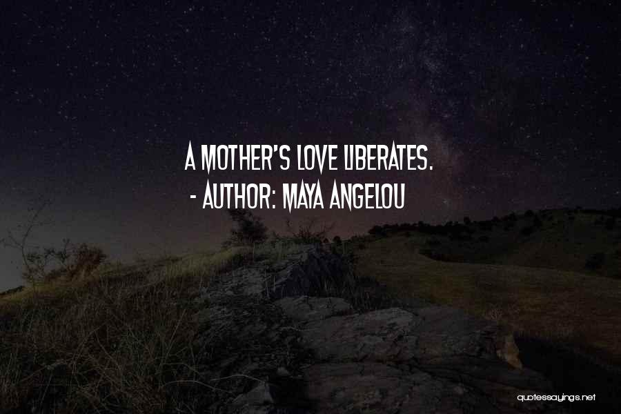 A Mom's Love Quotes By Maya Angelou