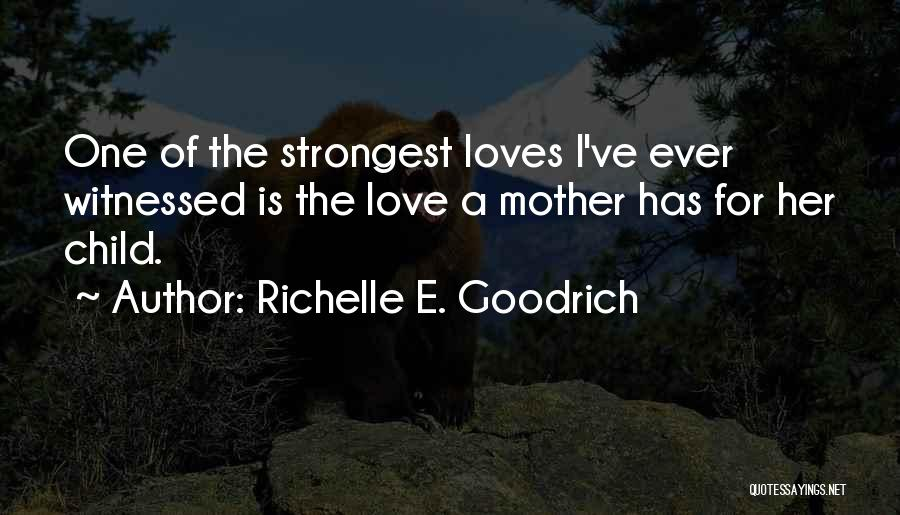 A Mom's Love Quotes By Richelle E. Goodrich