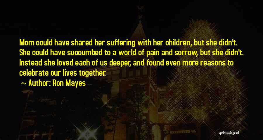 A Mom's Love Quotes By Ron Mayes