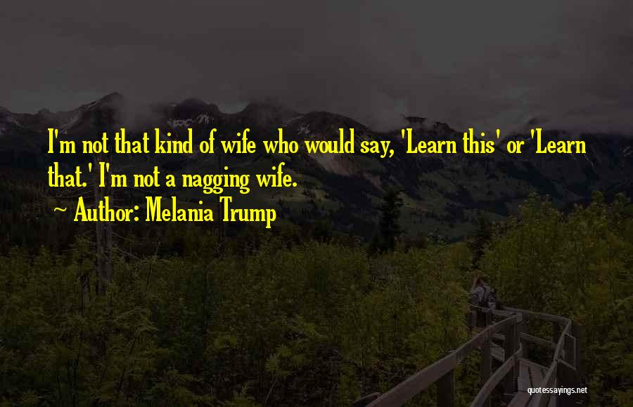 A Nagging Wife Quotes By Melania Trump