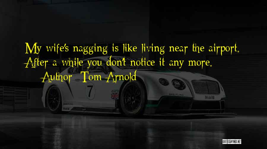A Nagging Wife Quotes By Tom Arnold