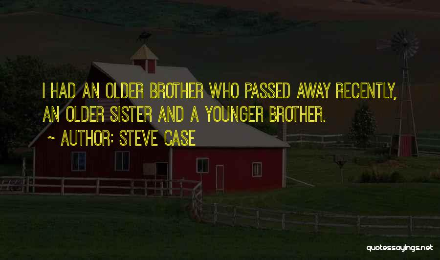 A Passed Away Brother Quotes By Steve Case