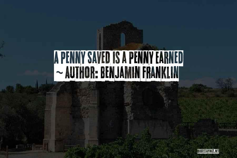A Penny Saved Is A Penny Earned Quotes By Benjamin Franklin