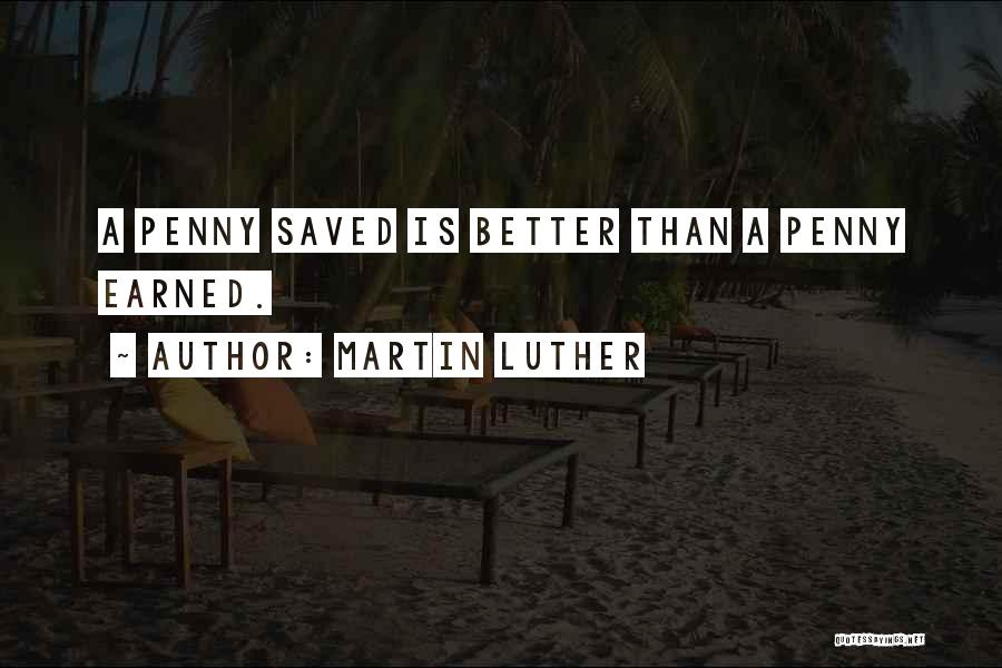 A Penny Saved Is A Penny Earned Quotes By Martin Luther
