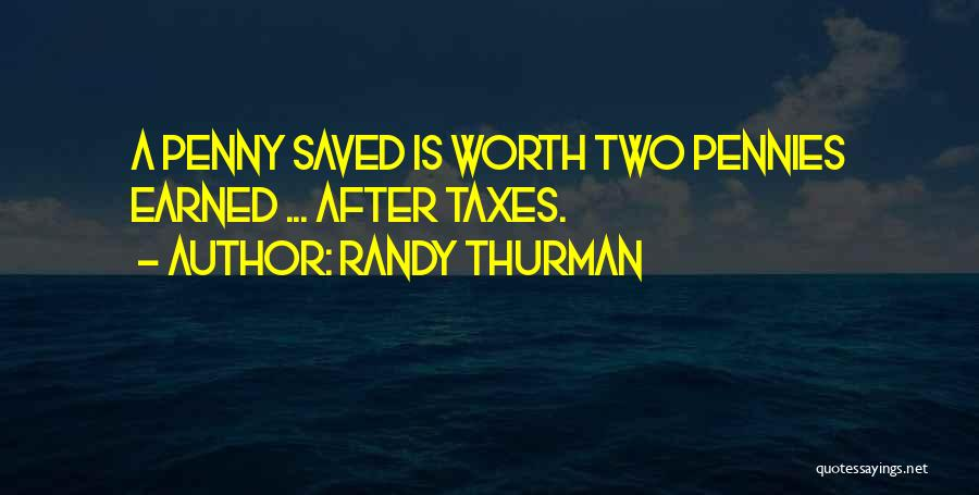 A Penny Saved Is A Penny Earned Quotes By Randy Thurman