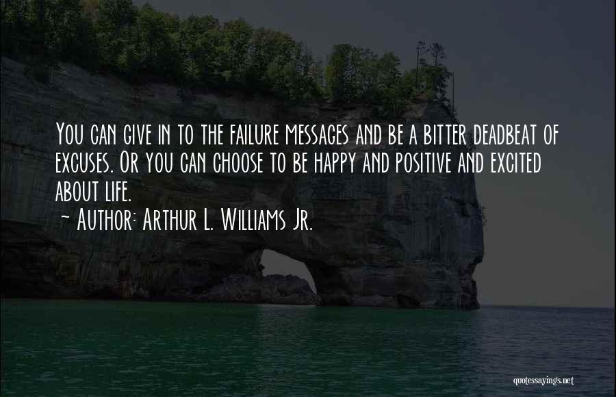 A Positive Life Quotes By Arthur L. Williams Jr.
