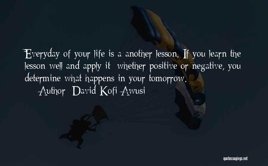A Positive Life Quotes By David Kofi Awusi