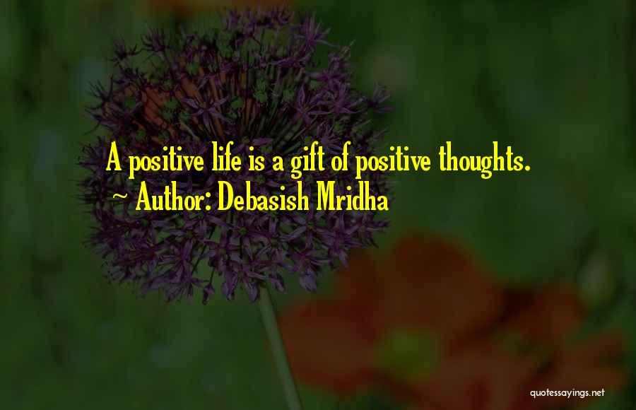 A Positive Life Quotes By Debasish Mridha