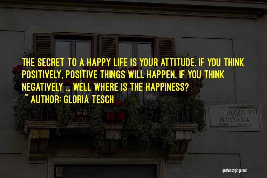 A Positive Life Quotes By Gloria Tesch