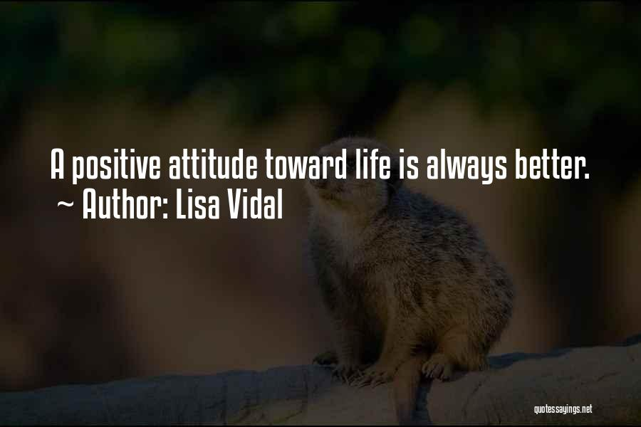A Positive Life Quotes By Lisa Vidal