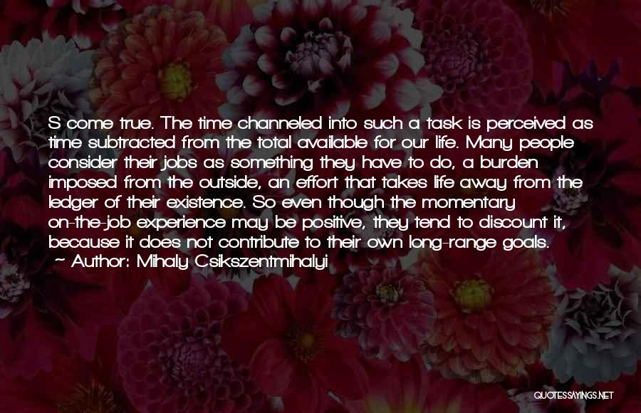 A Positive Life Quotes By Mihaly Csikszentmihalyi