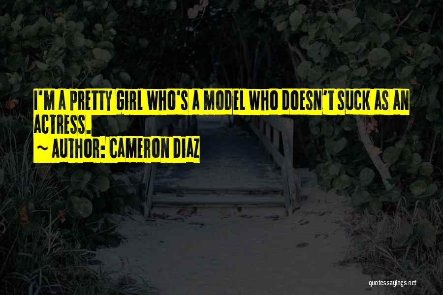 A Pretty Girl Quotes By Cameron Diaz