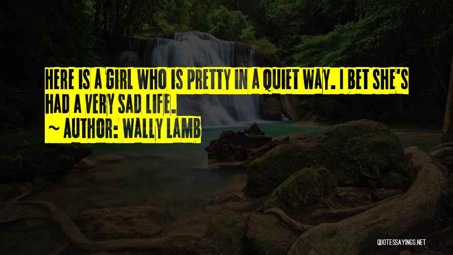 A Pretty Girl Quotes By Wally Lamb