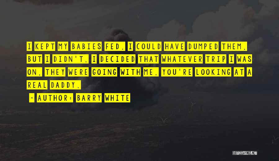 A Real Dad Quotes By Barry White