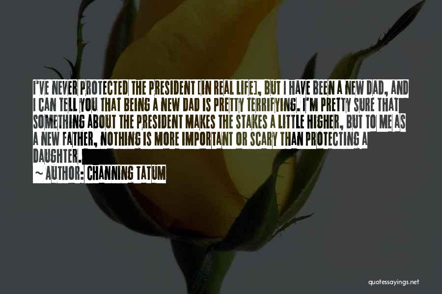 A Real Dad Quotes By Channing Tatum