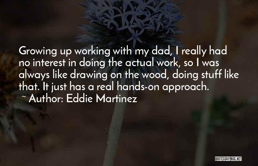 A Real Dad Quotes By Eddie Martinez