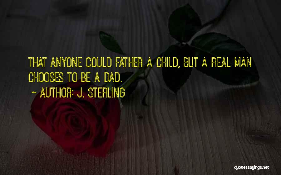 A Real Dad Quotes By J. Sterling