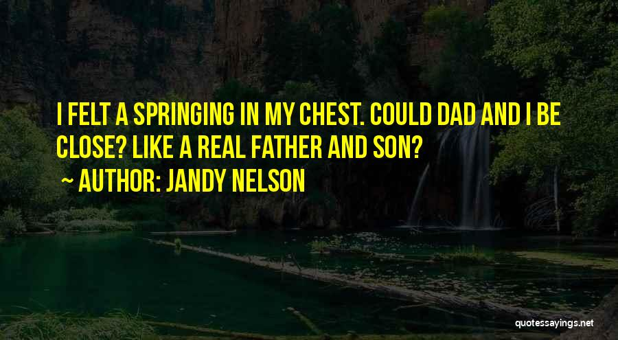 A Real Dad Quotes By Jandy Nelson