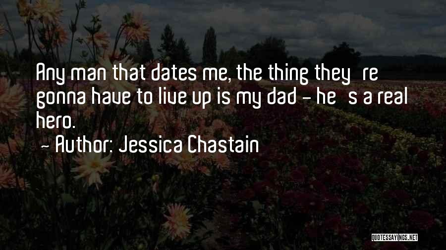 A Real Dad Quotes By Jessica Chastain