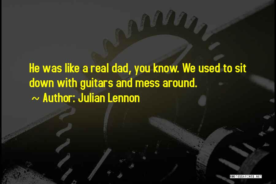A Real Dad Quotes By Julian Lennon