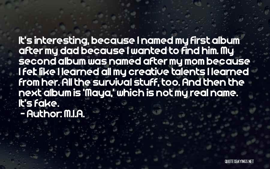 A Real Dad Quotes By M.I.A.