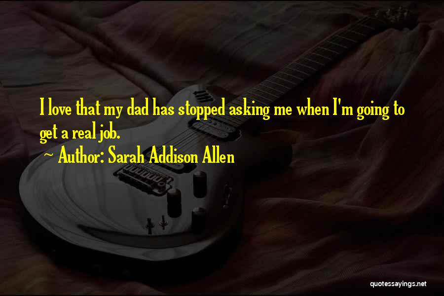 A Real Dad Quotes By Sarah Addison Allen