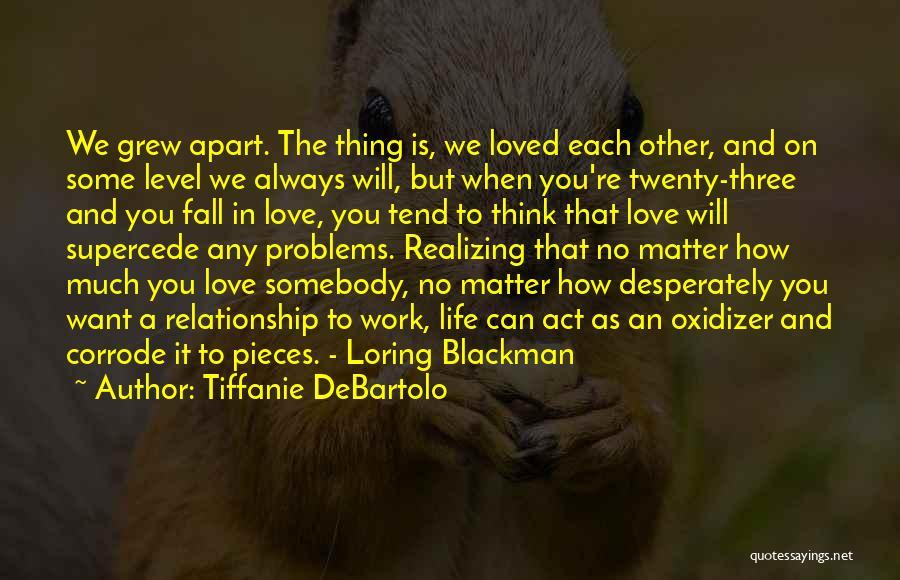 A Relationship That's Falling Apart Quotes By Tiffanie DeBartolo