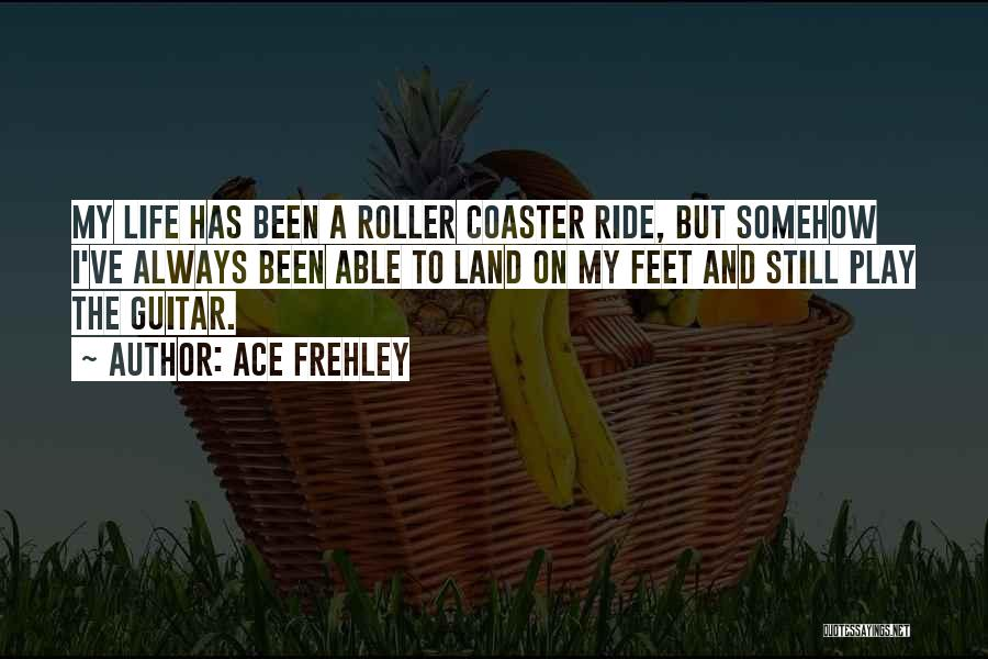 A Roller Coaster Life Quotes By Ace Frehley
