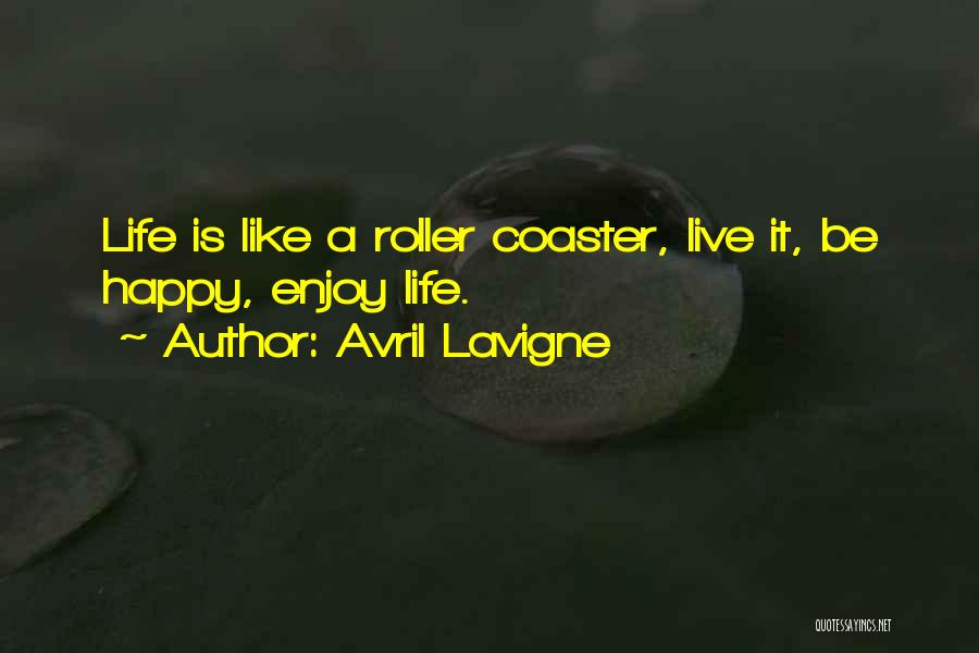 A Roller Coaster Life Quotes By Avril Lavigne