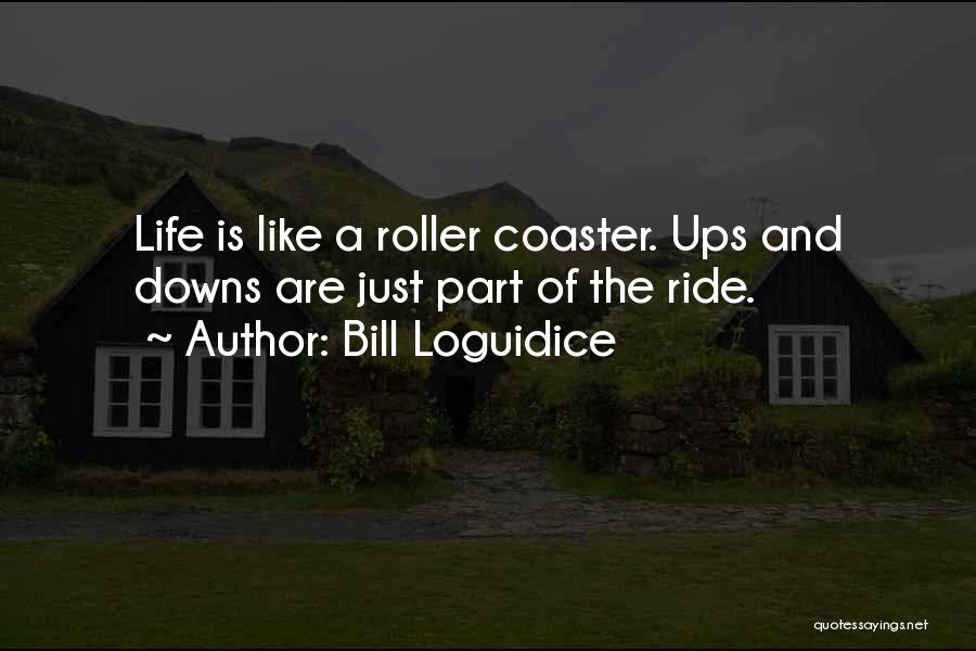 A Roller Coaster Life Quotes By Bill Loguidice