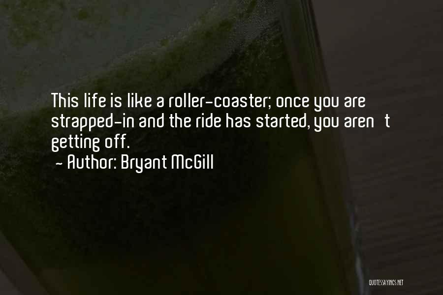 A Roller Coaster Life Quotes By Bryant McGill