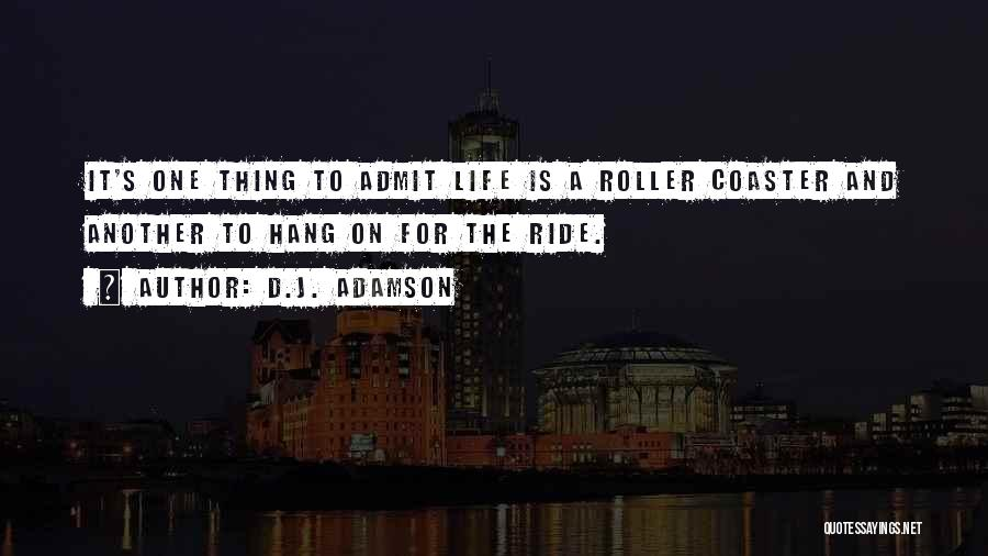 A Roller Coaster Life Quotes By D.J. Adamson