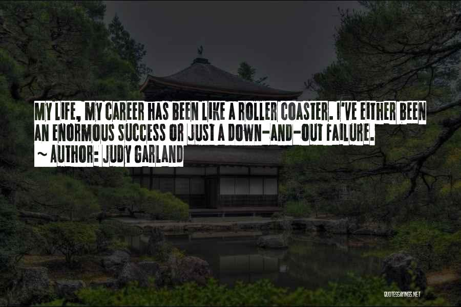 A Roller Coaster Life Quotes By Judy Garland