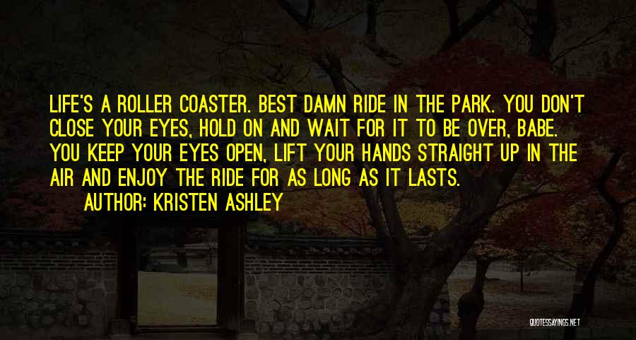 A Roller Coaster Life Quotes By Kristen Ashley