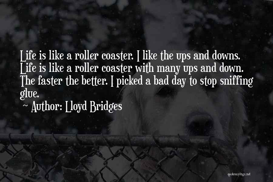 A Roller Coaster Life Quotes By Lloyd Bridges