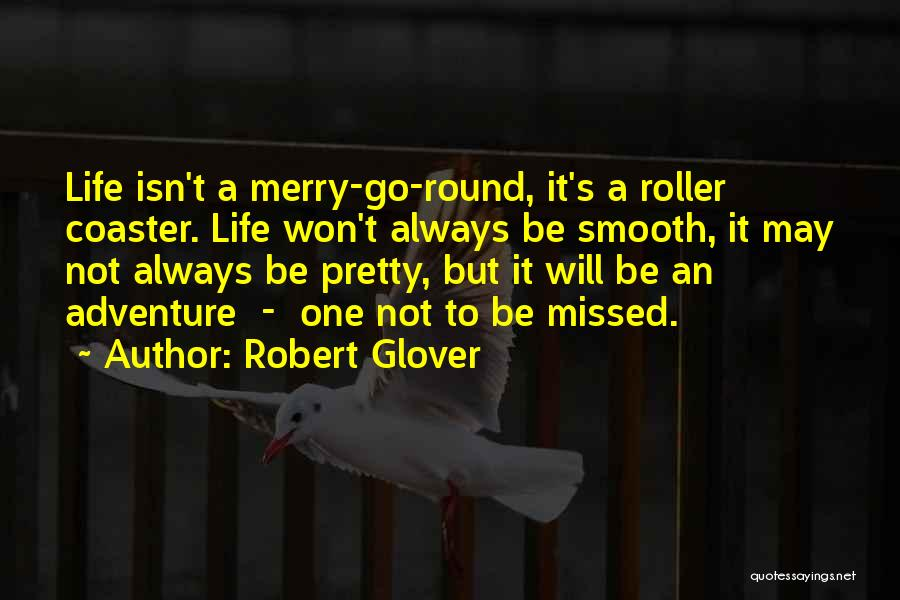A Roller Coaster Life Quotes By Robert Glover
